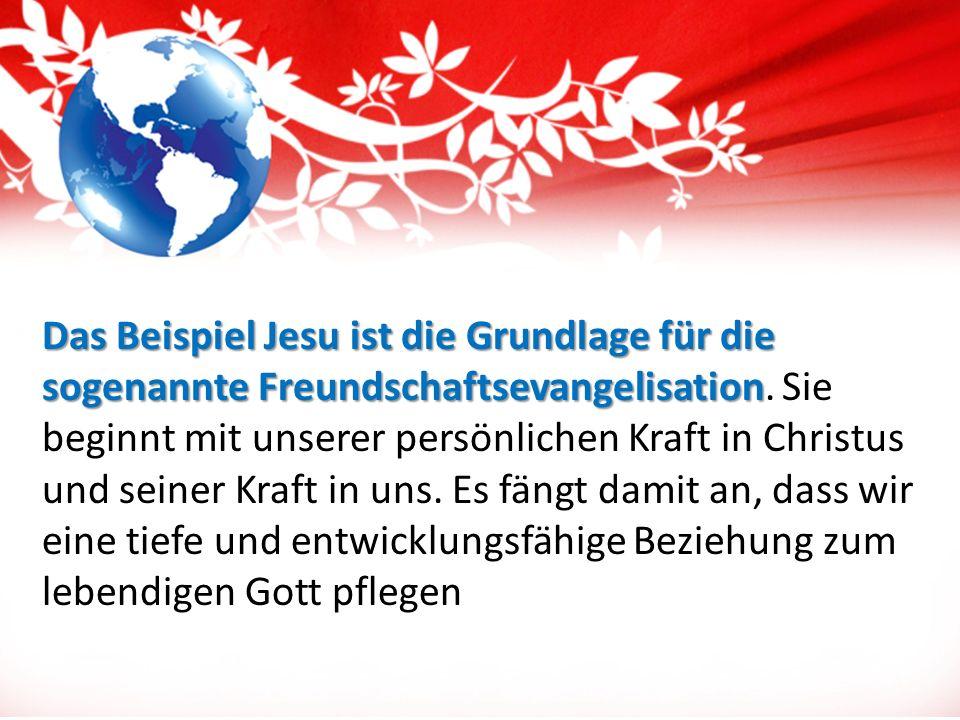 Das Beispiel Jesu ist die Grundlage für die sogenannte Freundschaftsevangelisation Das Beispiel Jesu ist die Grundlage für die sogenannte Freundschaft