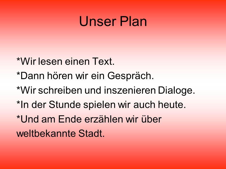 Unser Plan *Wir lesen einen Text.*Dann hören wir ein Gespräch.