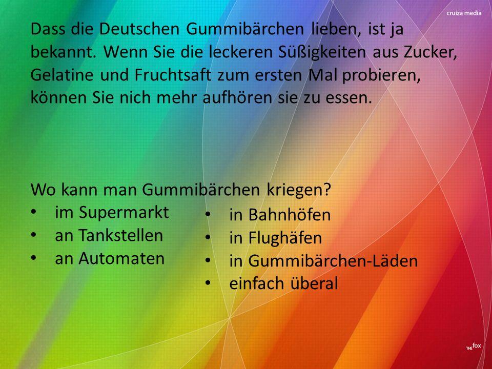 Dass die Deutschen Gummibärchen lieben, ist ja bekannt.