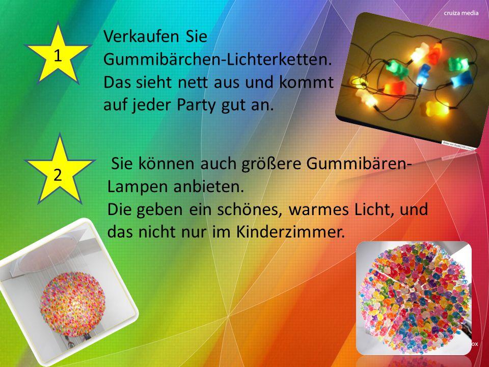 1 Verkaufen Sie Gummibärchen-Lichterketten. Das sieht nett aus und kommt auf jeder Party gut an.