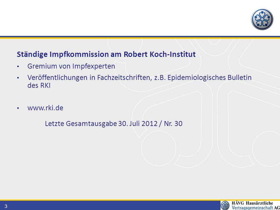 3 Ständige Impfkommission am Robert Koch-Institut Gremium von Impfexperten Veröffentlichungen in Fachzeitschriften, z.B. Epidemiologisches Bulletin de
