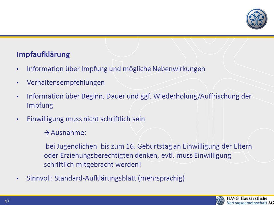 47 Impfaufklärung Information über Impfung und mögliche Nebenwirkungen Verhaltensempfehlungen Information über Beginn, Dauer und ggf. Wiederholung/Auf