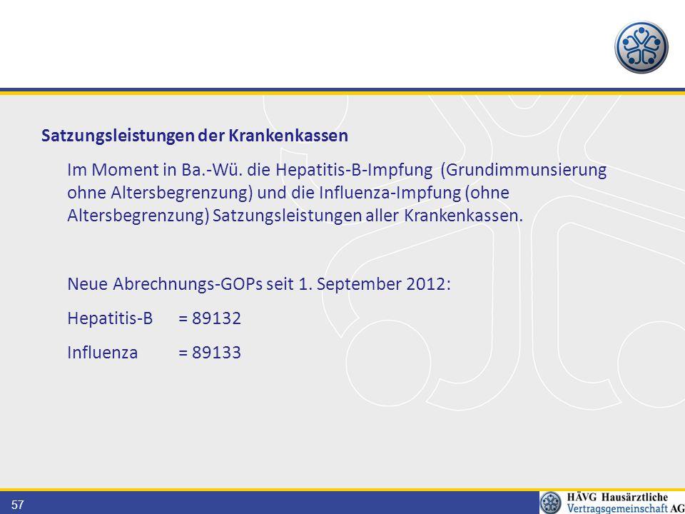 57 Satzungsleistungen der Krankenkassen Im Moment in Ba.-Wü. die Hepatitis-B-Impfung (Grundimmunsierung ohne Altersbegrenzung) und die Influenza-Impfu