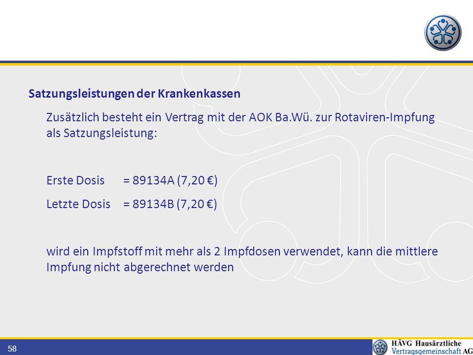58 Satzungsleistungen der Krankenkassen Zusätzlich besteht ein Vertrag mit der AOK Ba.Wü. zur Rotaviren-Impfung als Satzungsleistung: Erste Dosis= 891