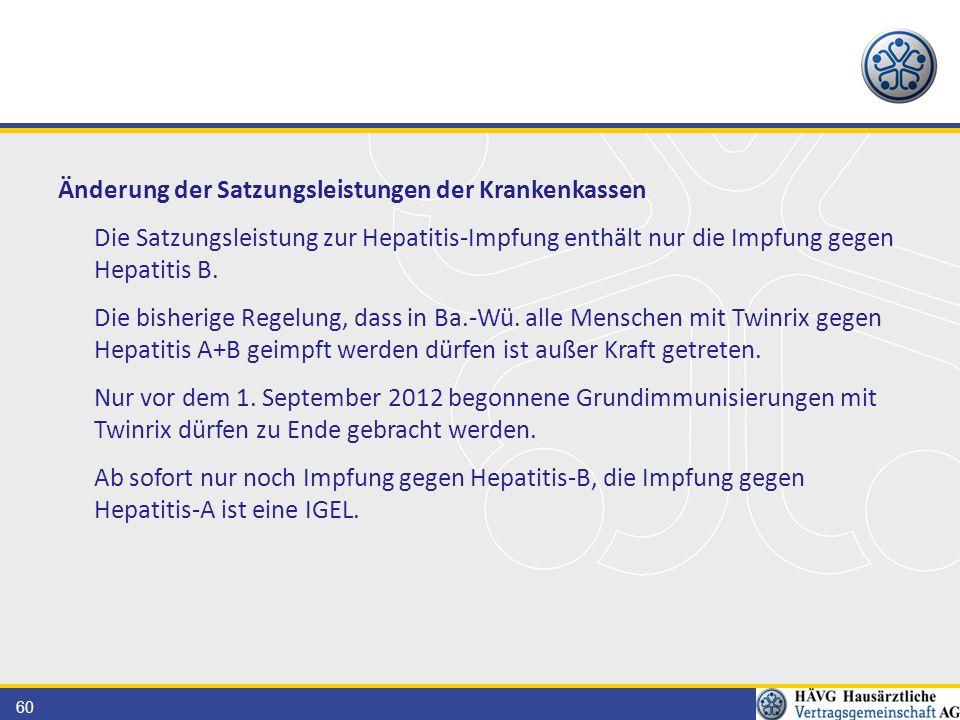 60 Änderung der Satzungsleistungen der Krankenkassen Die Satzungsleistung zur Hepatitis-Impfung enthält nur die Impfung gegen Hepatitis B.