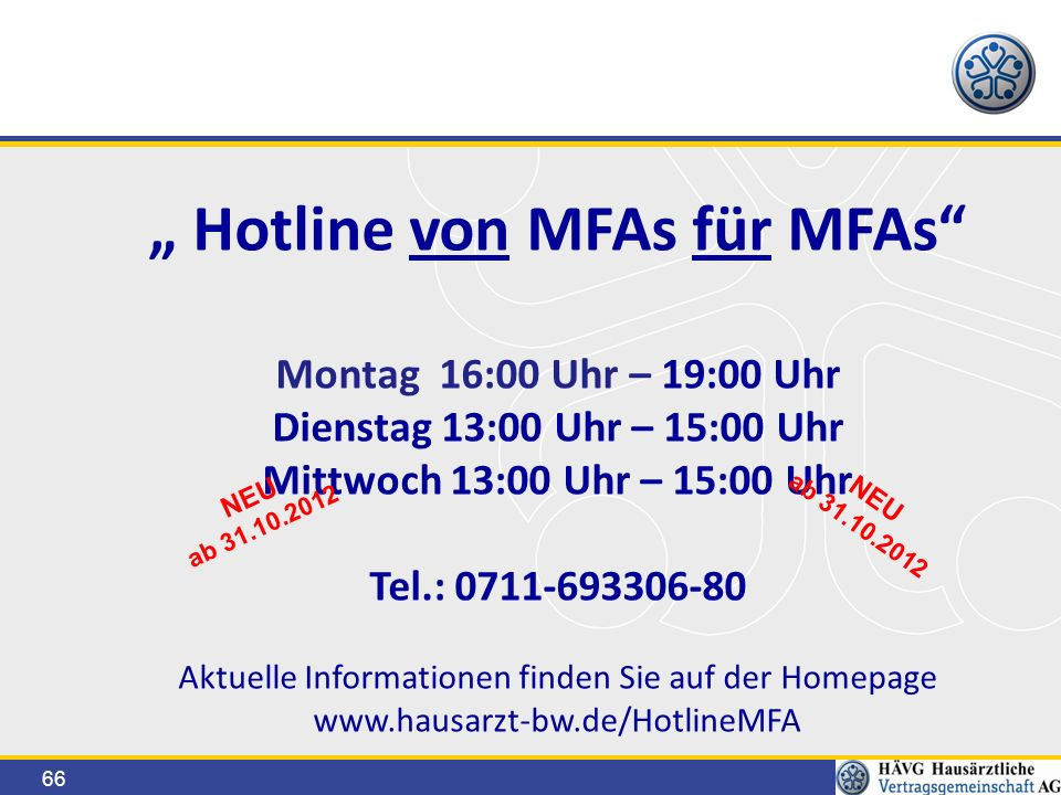 """66 """" Hotline von MFAs für MFAs"""" Montag 16:00 Uhr – 19:00 Uhr Dienstag 13:00 Uhr – 15:00 Uhr Mittwoch 13:00 Uhr – 15:00 Uhr Tel.: 0711-693306-80 Aktuel"""