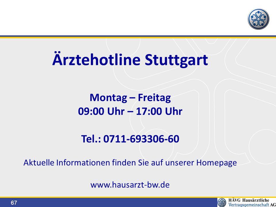 67 Ärztehotline Stuttgart Montag – Freitag 09:00 Uhr – 17:00 Uhr Tel.: 0711-693306-60 Aktuelle Informationen finden Sie auf unserer Homepage www.hausarzt-bw.de