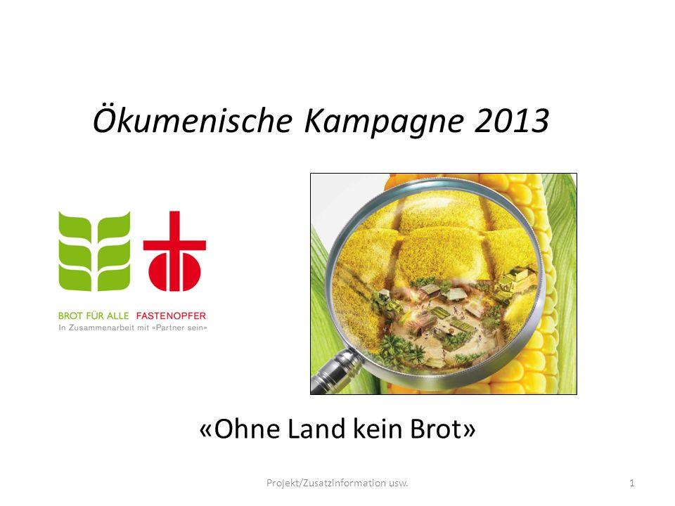 Projekt/Zusatzinformation usw.1 «Ohne Land kein Brot» Ökumenische Kampagne 2013