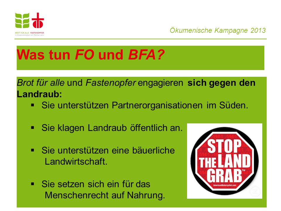 Ökumenische Kampagne 2013 14 Was tun FO und BFA? Brot für alle und Fastenopfer engagieren sich gegen den Landraub:  Sie unterstützen Partnerorganisat