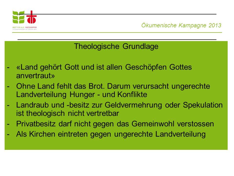 Theologische Grundlage -«Land gehört Gott und ist allen Geschöpfen Gottes anvertraut» -Ohne Land fehlt das Brot. Darum verursacht ungerechte Landverte