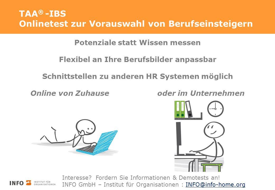 TAA ® -IBS Onlinetest zur Vorauswahl von Berufseinsteigern Interesse? Fordern Sie Informationen & Demotests an! INFO GmbH – Institut für Organisatione