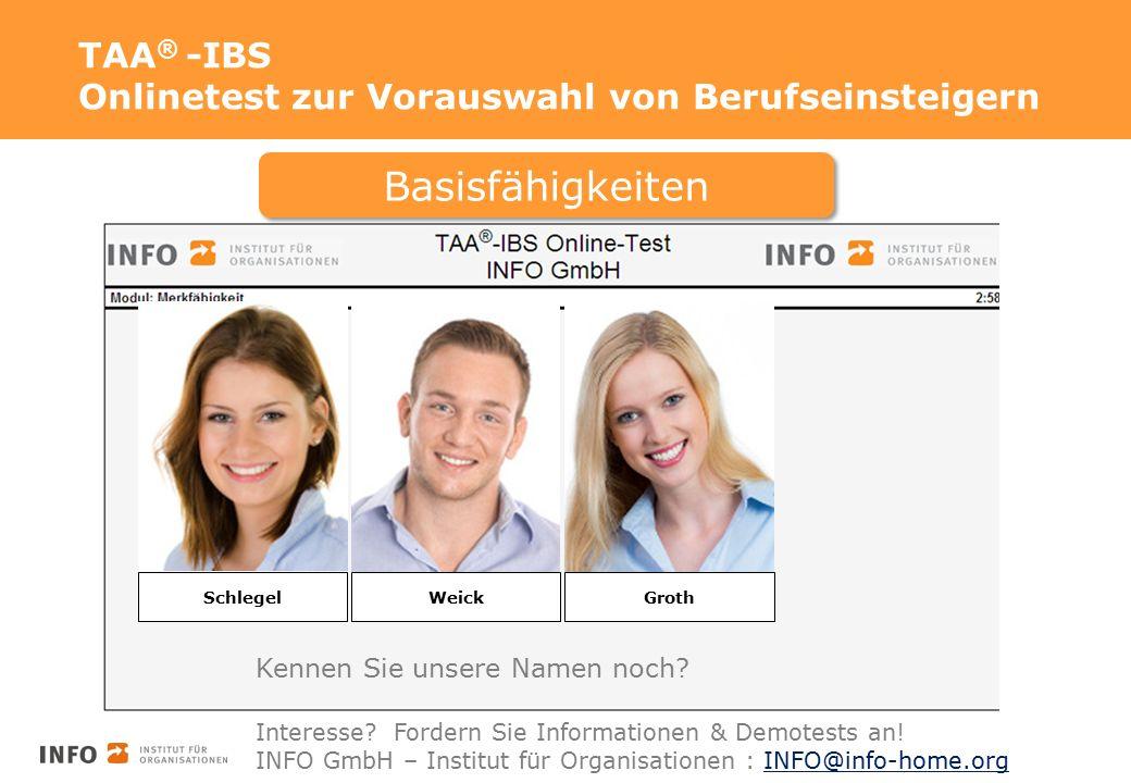 TAA ® -IBS Onlinetest zur Vorauswahl von Berufseinsteigern Basisfähigkeiten Schlegel Weick Groth Kennen Sie unsere Namen noch? Interesse? Fordern Sie