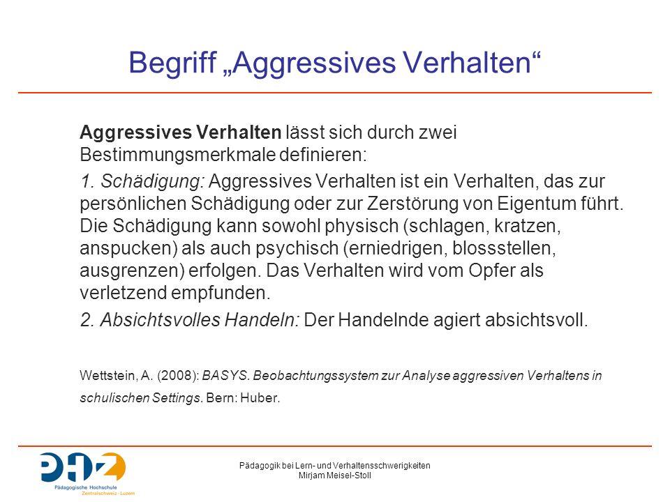 """Pädagogik bei Lern- und Verhaltensschwerigkeiten Mirjam Meisel-Stoll Begriff """"Aggressives Verhalten Aggressives Verhalten lässt sich durch zwei Bestimmungsmerkmale definieren: 1."""