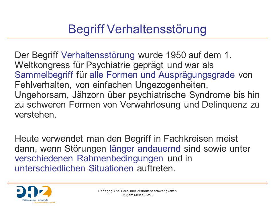 Pädagogik bei Lern- und Verhaltensschwerigkeiten Mirjam Meisel-Stoll Begriff Verhaltensstörung Der Begriff Verhaltensstörung wurde 1950 auf dem 1.
