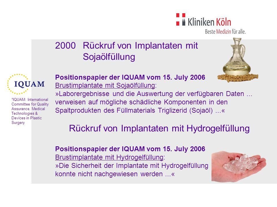 2000Rückruf von Implantaten mit Sojaölfüllung Positionspapier der IQUAM vom 15. July 2006 Brustimplantate mit Sojaölfüllung: »Laborergebnisse und die