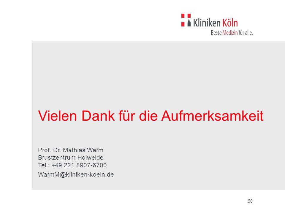 50 Vielen Dank für die Aufmerksamkeit Prof. Dr. Mathias Warm Brustzentrum Holweide Tel.: +49 221 8907-6700 WarmM@kliniken-koeln.de