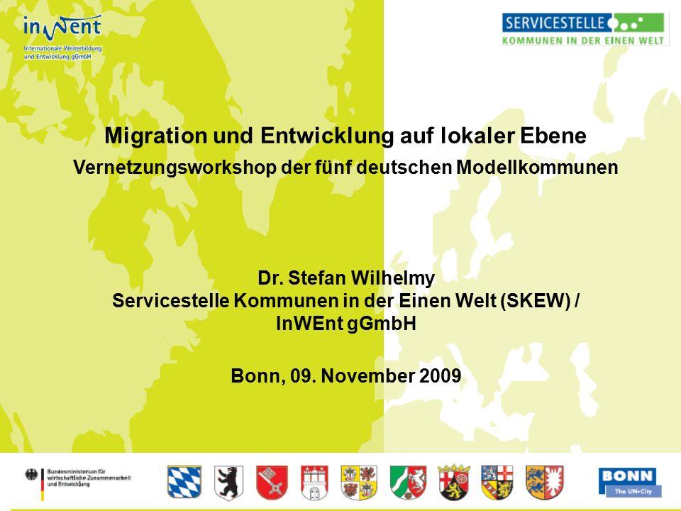 1 Migration und Entwicklung auf lokaler Ebene Vernetzungsworkshop der fünf deutschen Modellkommunen Dr. Stefan Wilhelmy Servicestelle Kommunen in der