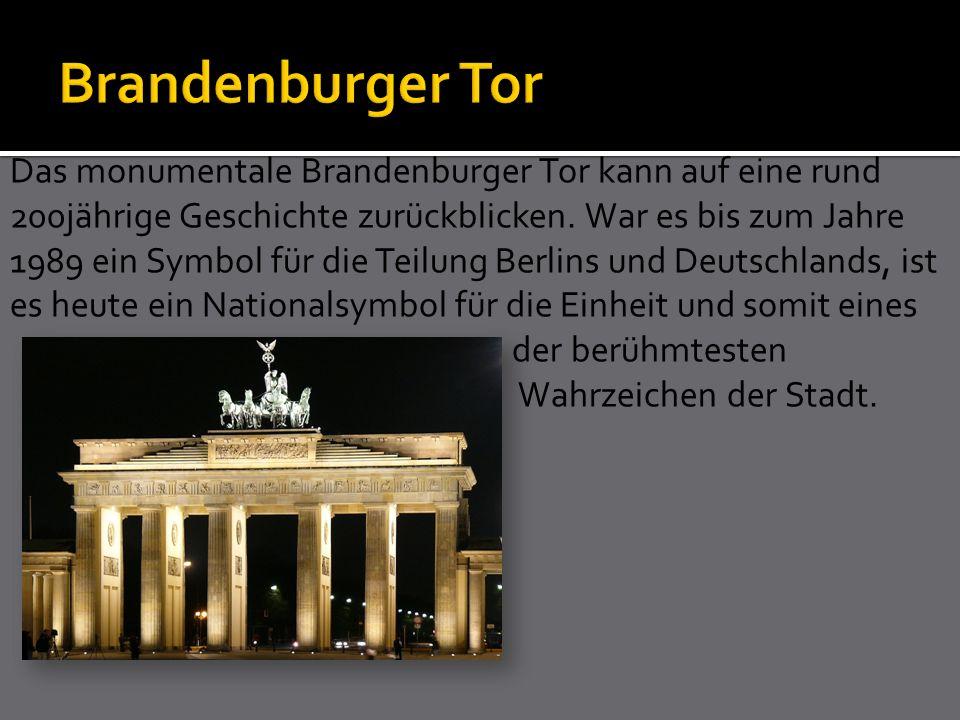 Das monumentale Brandenburger Tor kann auf eine rund 200jährige Geschichte zurückblicken. War es bis zum Jahre 1989 ein Symbol für die Teilung Berlins