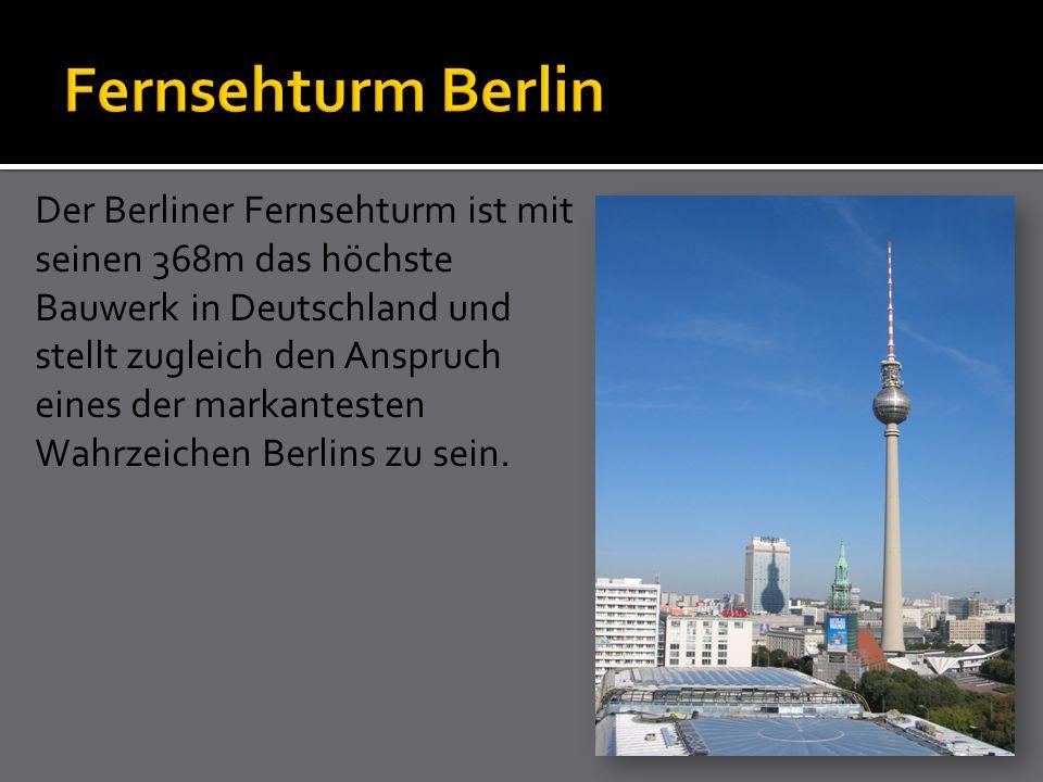 Der Berliner Fernsehturm ist mit seinen 368m das höchste Bauwerk in Deutschland und stellt zugleich den Anspruch eines der markantesten Wahrzeichen Berlins zu sein.