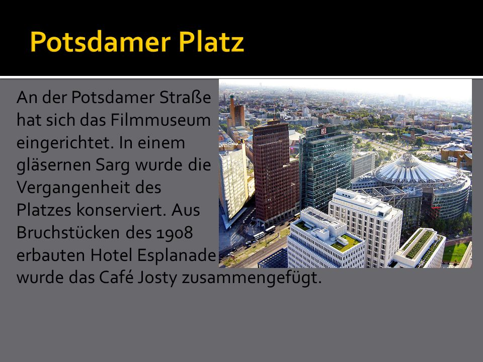 An der Potsdamer Straße hat sich das Filmmuseum eingerichtet. In einem gläsernen Sarg wurde die Vergangenheit des Platzes konserviert. Aus Bruchstücke