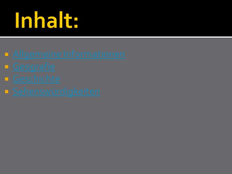  Allgemeine Informationen Allgemeine Informationen  Geografie Geografie  Geschichte Geschichte  Sehenswürdigkeiten Sehenswürdigkeiten