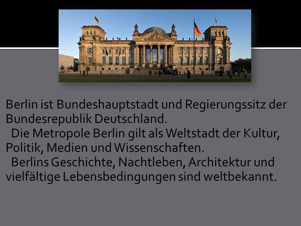 Berlin ist Bundeshauptstadt und Regierungssitz der Bundesrepublik Deutschland. Die Metropole Berlin gilt als Weltstadt der Kultur, Politik, Medien und
