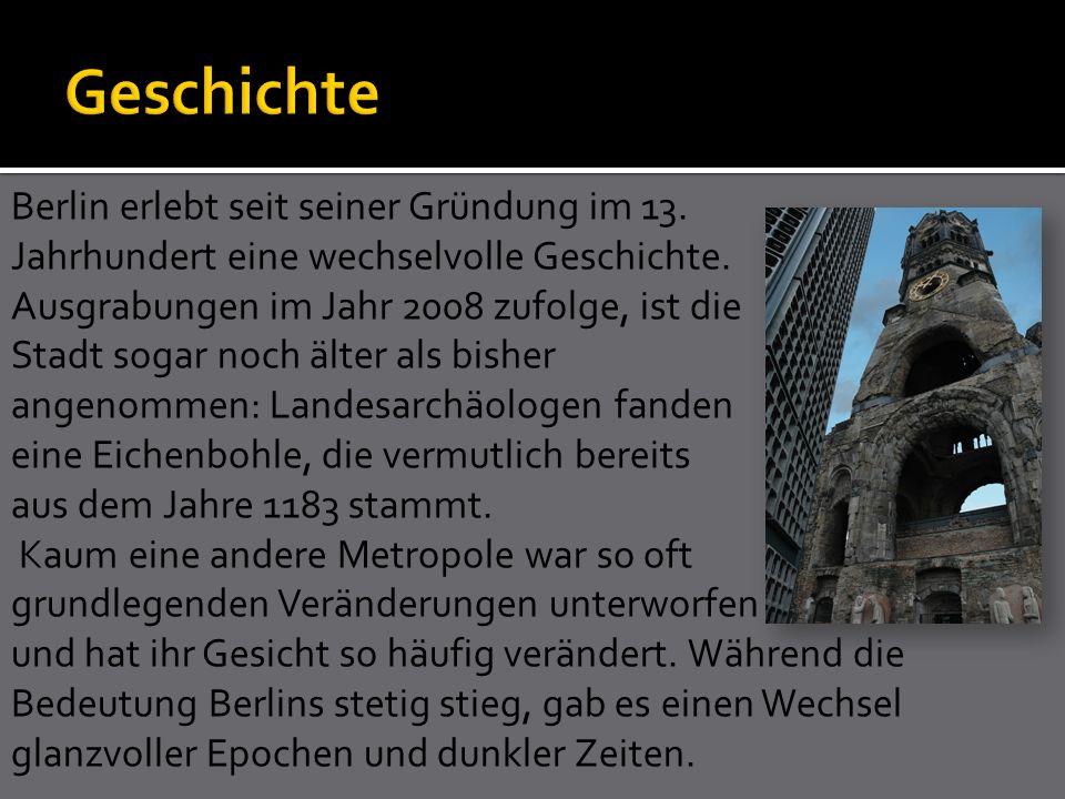 Berlin erlebt seit seiner Gründung im 13. Jahrhundert eine wechselvolle Geschichte. Ausgrabungen im Jahr 2008 zufolge, ist die Stadt sogar noch älter