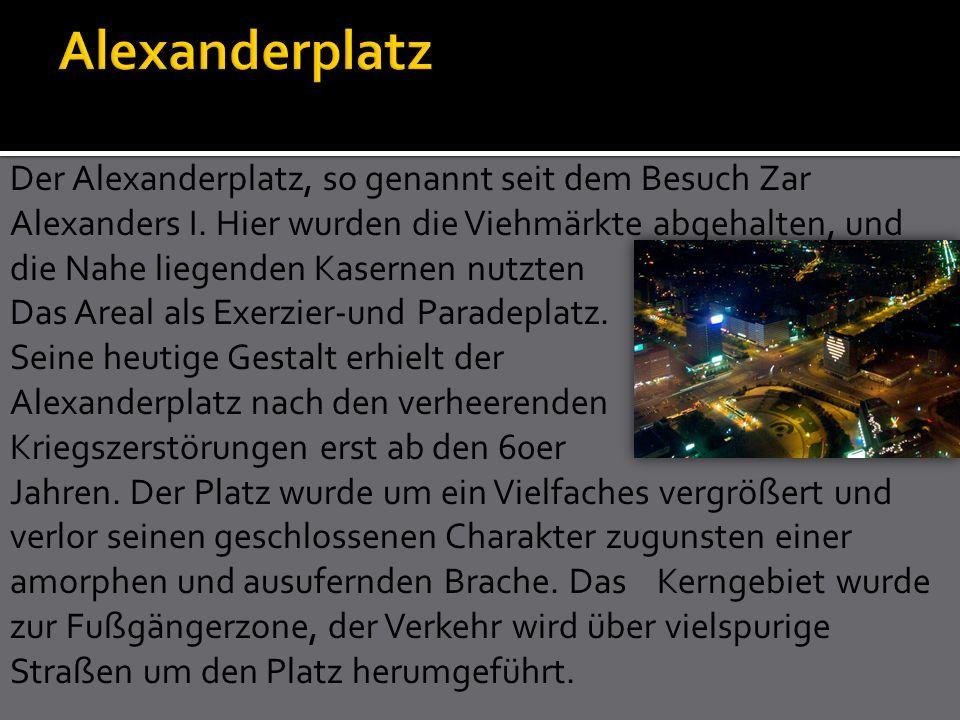 Der Alexanderplatz, so genannt seit dem Besuch Zar Alexanders I. Hier wurden die Viehmärkte abgehalten, und die Nahe liegenden Kasernen nutzten Das Ar