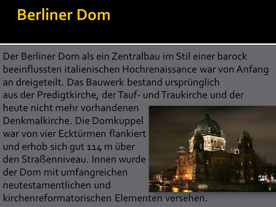 Der Berliner Dom als ein Zentralbau im Stil einer barock beeinflussten italienischen Hochrenaissance war von Anfang an dreigeteilt. Das Bauwerk bestan
