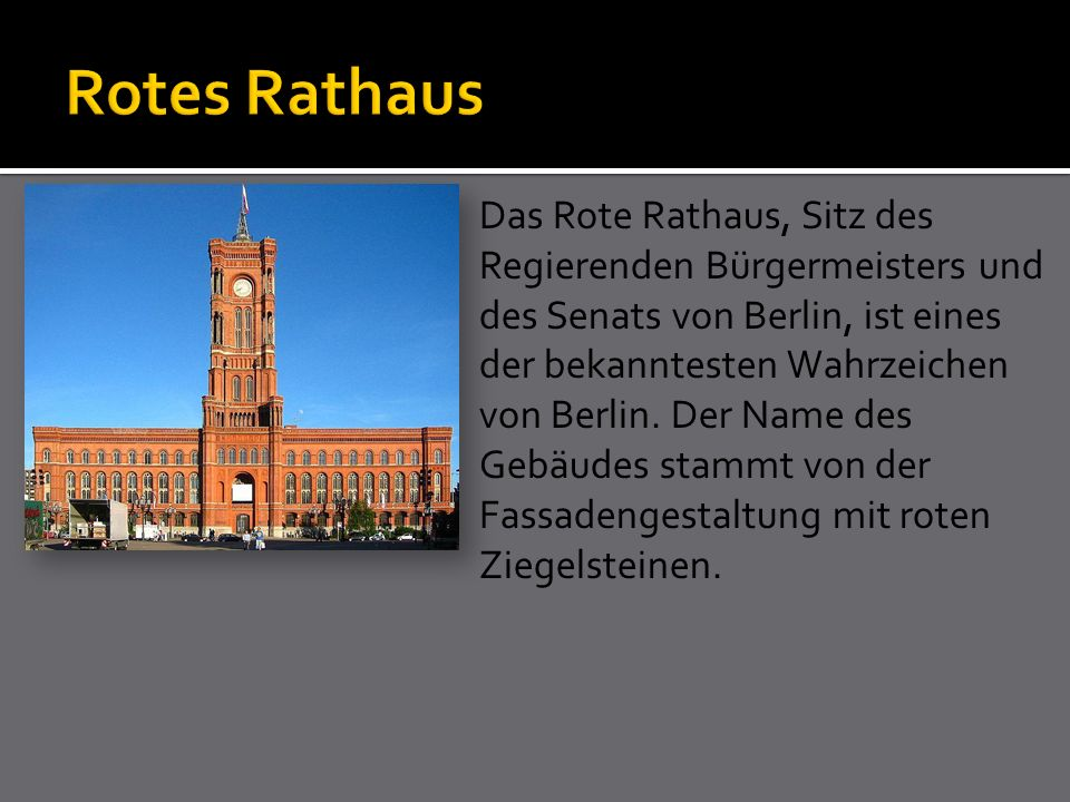 Das Rote Rathaus, Sitz des Regierenden Bürgermeisters und des Senats von Berlin, ist eines der bekanntesten Wahrzeichen von Berlin. Der Name des Gebäu