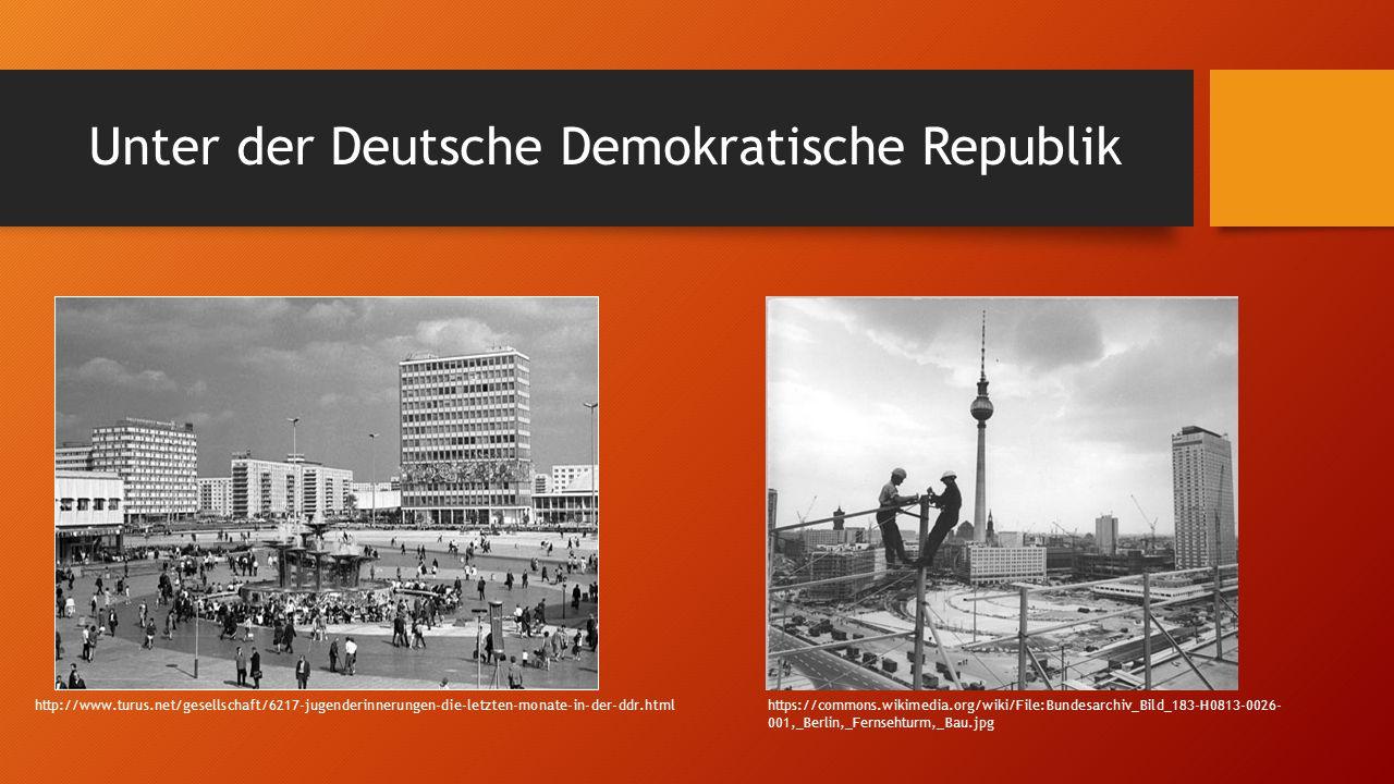 Unter der Deutsche Demokratische Republik http://www.turus.net/gesellschaft/6217-jugenderinnerungen-die-letzten-monate-in-der-ddr.htmlhttps://commons.wikimedia.org/wiki/File:Bundesarchiv_Bild_183-H0813-0026- 001,_Berlin,_Fernsehturm,_Bau.jpg