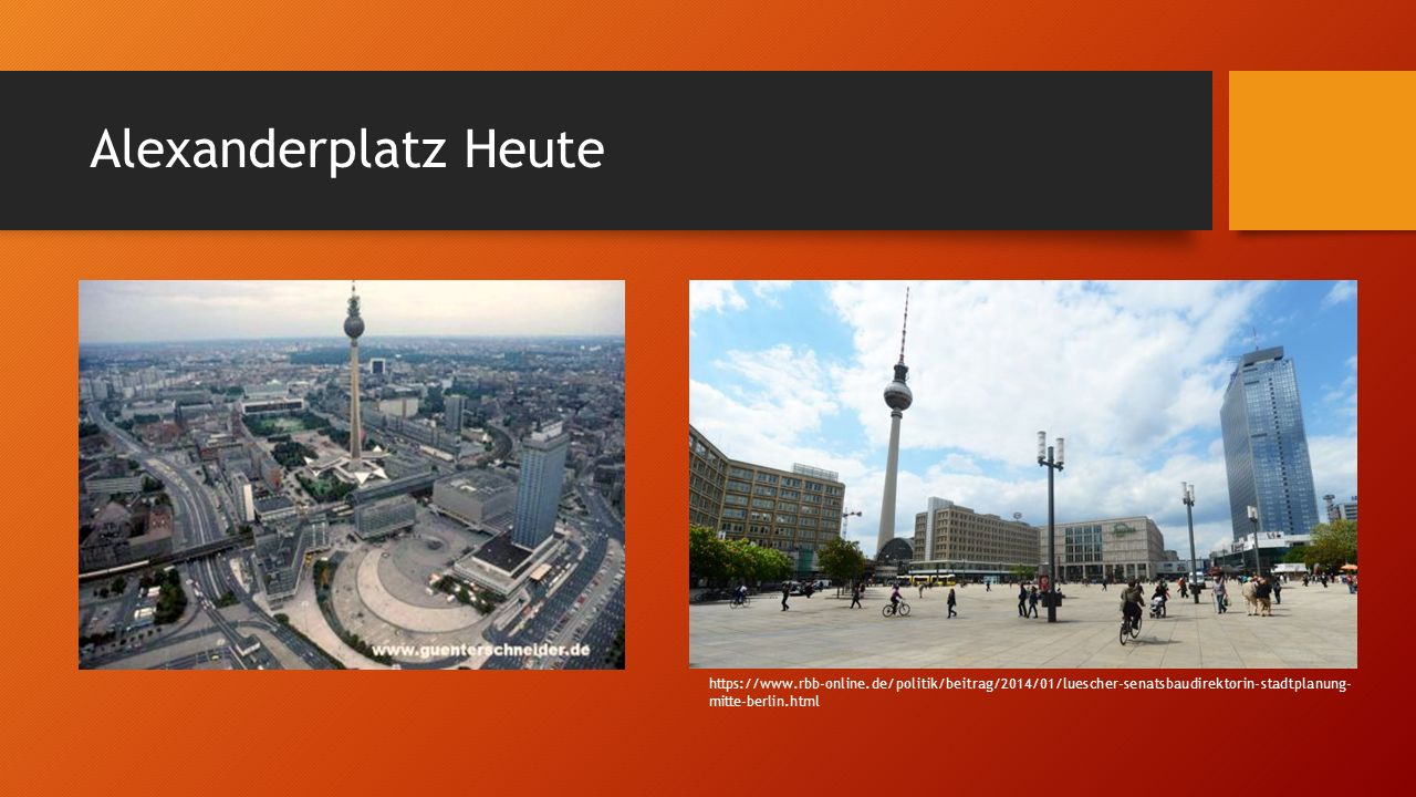 Bemerkenswerte Orte Heute http://www.citylab.com/design/2015/07/berlin-saves- the-communist-era-buildings-of-alexanderplatz/398612/ https://www.flickr.com/photos/jmenard48/15349621388 https://no.wikipedia.org/wiki/Berlins_fjernsynst%C3%A5rn Berliner Fernsehturm Brunnen der Völkerfreundschaft Größte Sonnenuhr der Welt