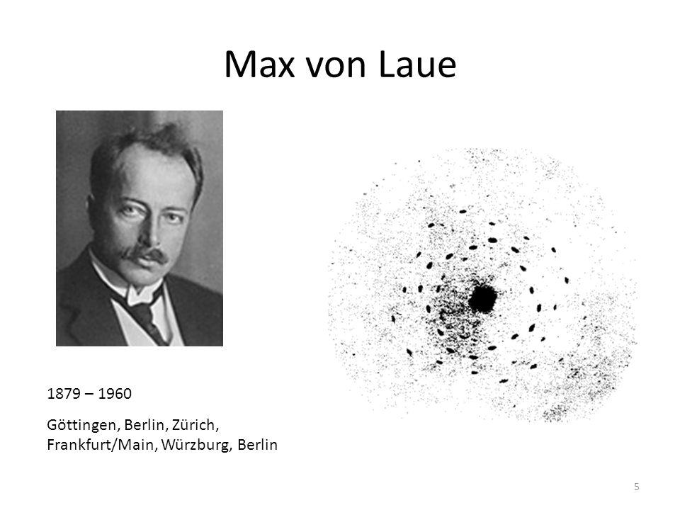 5 Max von Laue 1879 – 1960 Göttingen, Berlin, Zürich, Frankfurt/Main, Würzburg, Berlin