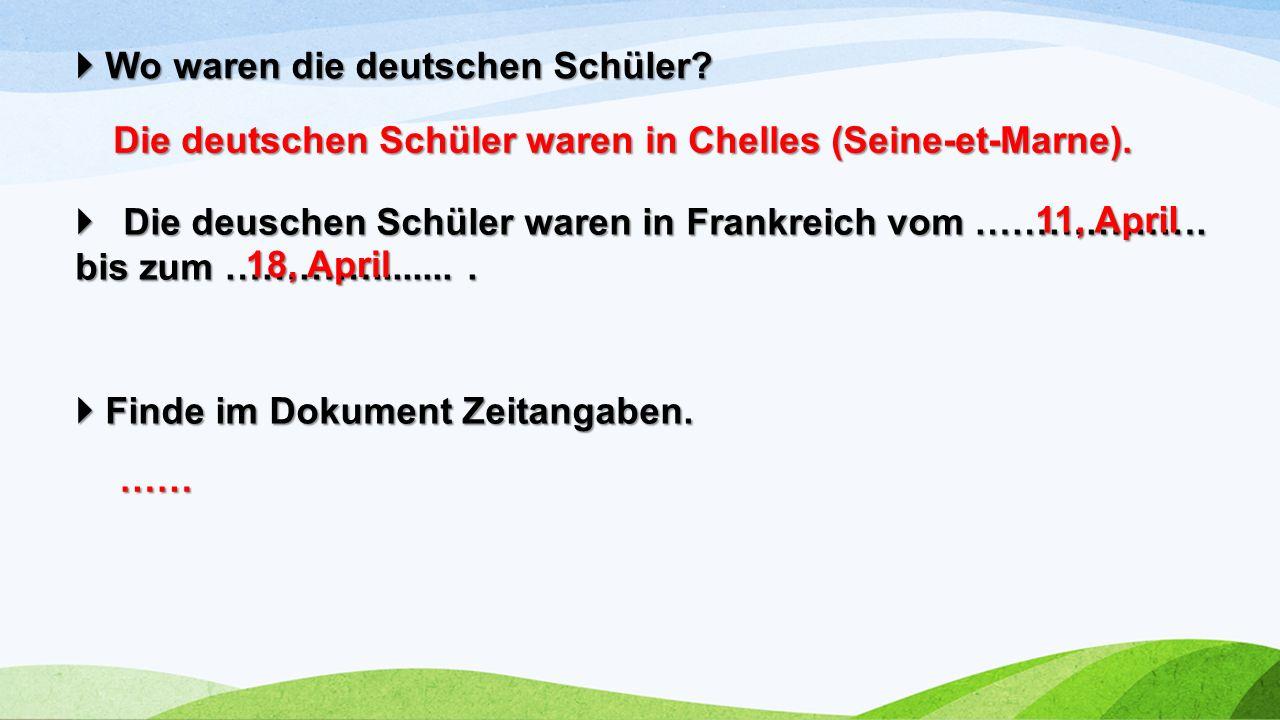  Wo waren die deutschen Schüler.  Die deuschen Schüler waren in Frankreich vom ……………….