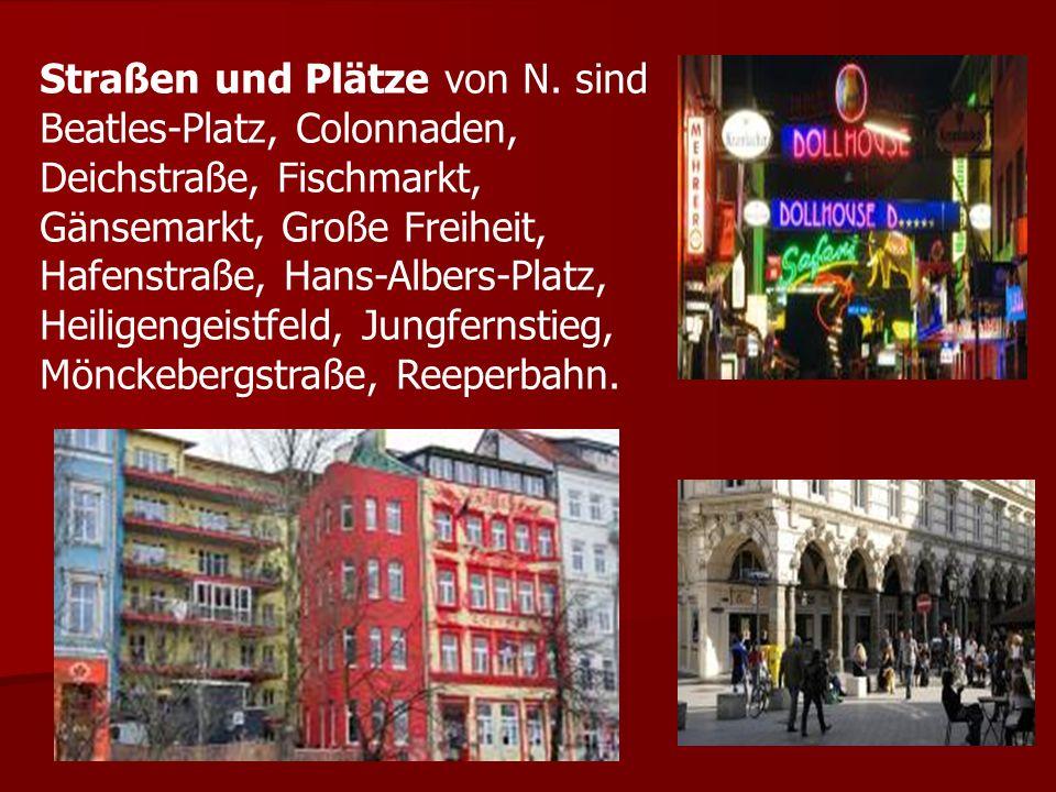 Straßen und Plätze von N. sind Beatles-Platz, Colonnaden, Deichstraße, Fischmarkt, Gänsemarkt, Große Freiheit, Hafenstraße, Hans-Albers-Platz, Heilige
