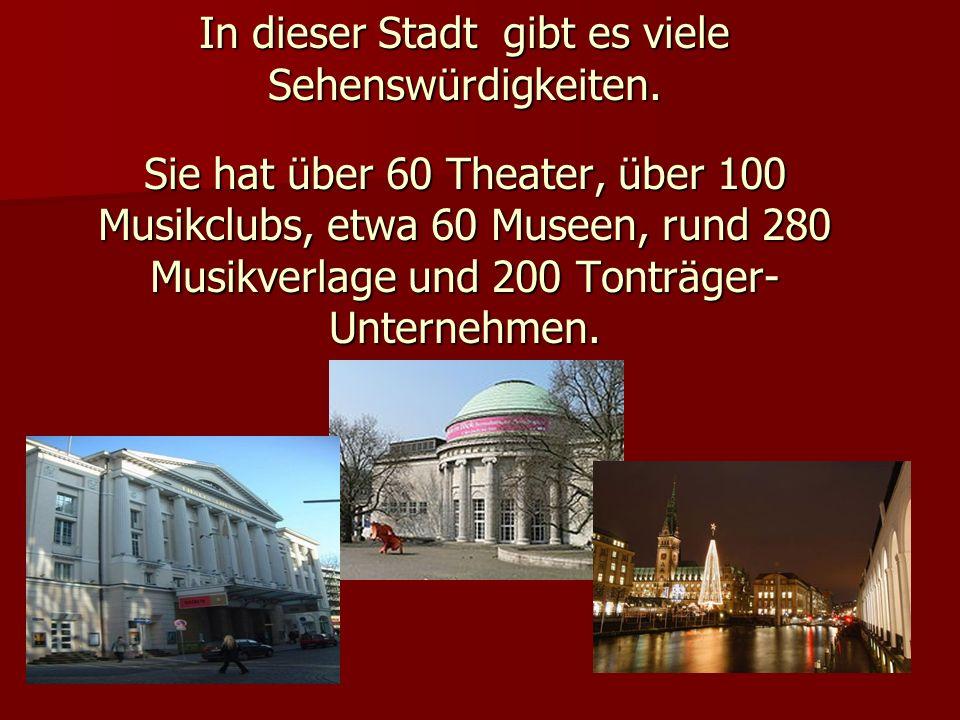 In dieser Stadt gibt es viele Sehenswürdigkeiten. Sie hat über 60 Theater, über 100 Musikclubs, etwa 60 Museen, rund 280 Musikverlage und 200 Tonträge