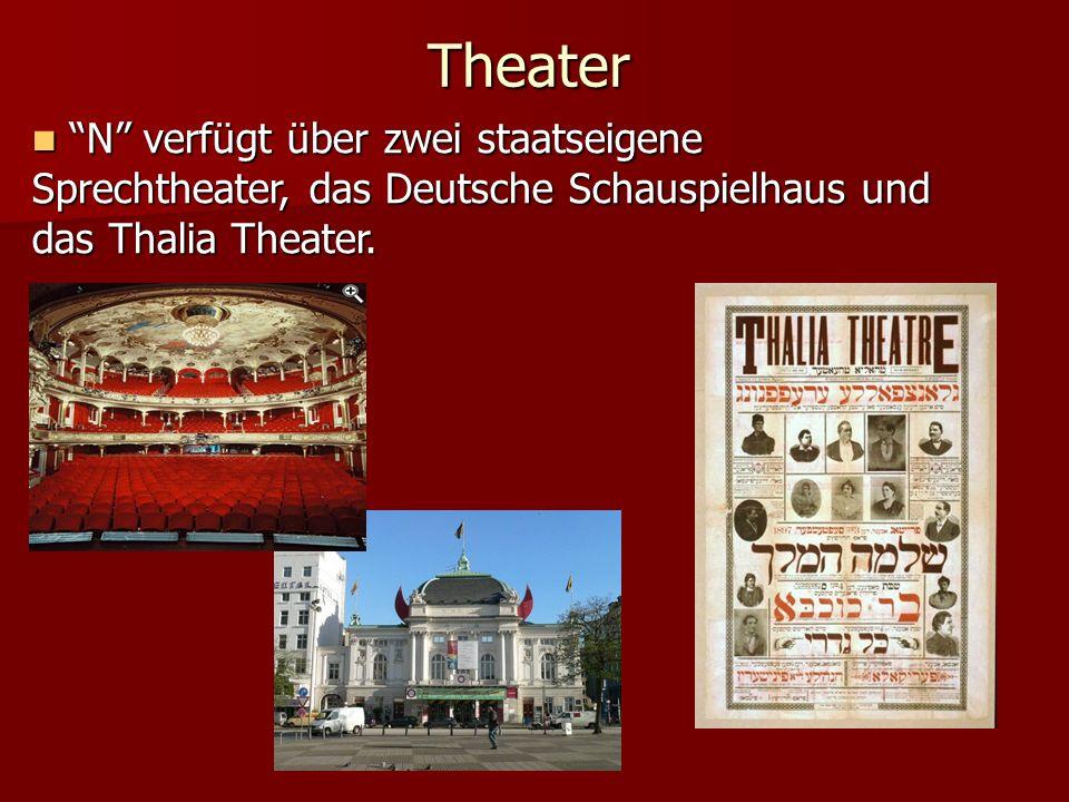 Theater N verfügt über zwei staatseigene Sprechtheater, das Deutsche Schauspielhaus und das Thalia Theater.