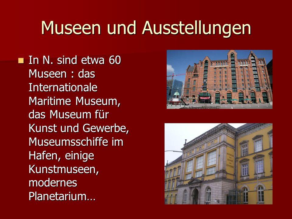 Museen und Ausstellungen In N. sind etwa 60 Museen : das Internationale Maritime Museum, das Museum für Kunst und Gewerbe, Museumsschiffe im Hafen, ei