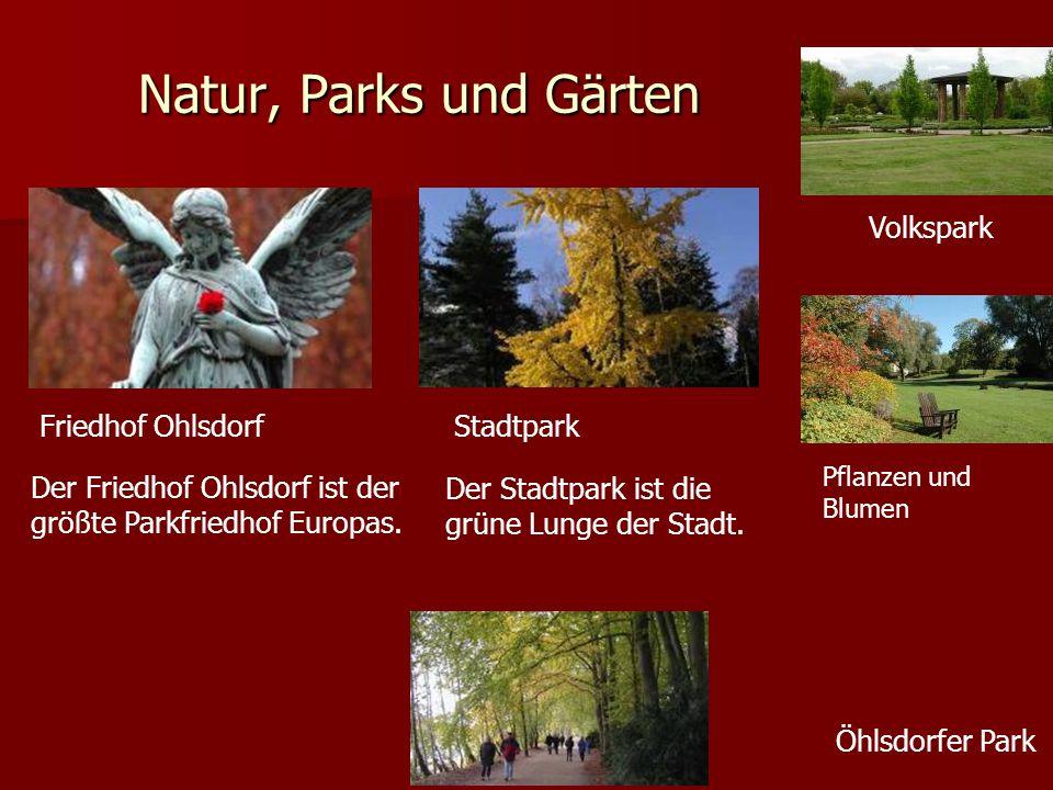 Natur, Parks und Gärten Friedhof Ohlsdorf Der Friedhof Ohlsdorf ist der größte Parkfriedhof Europas. Stadtpark Der Stadtpark ist die grüne Lunge der S