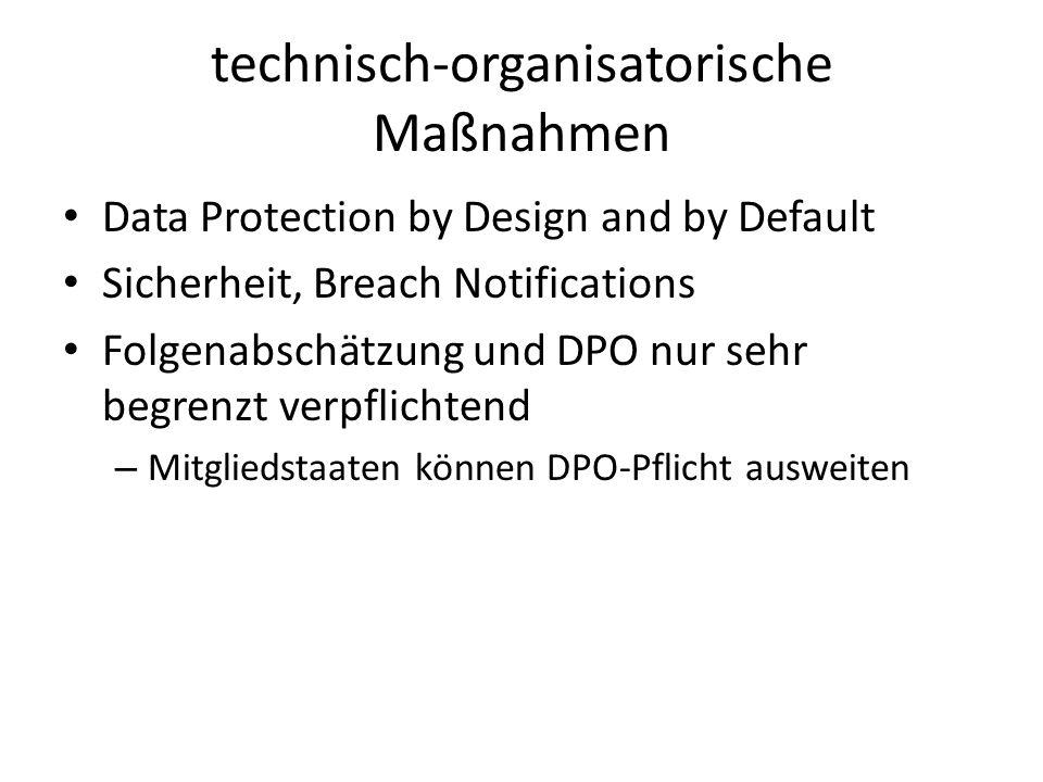 technisch-organisatorische Maßnahmen Data Protection by Design and by Default Sicherheit, Breach Notifications Folgenabschätzung und DPO nur sehr begr