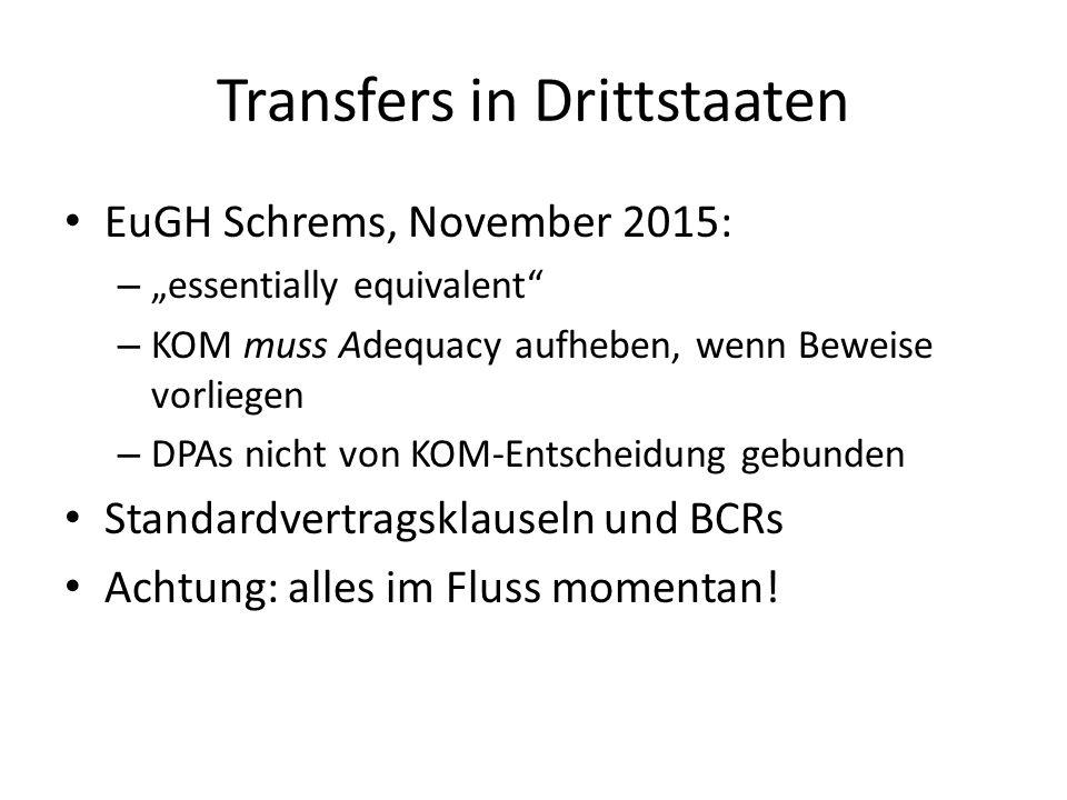 """Transfers in Drittstaaten EuGH Schrems, November 2015: – """"essentially equivalent"""" – KOM muss Adequacy aufheben, wenn Beweise vorliegen – DPAs nicht vo"""