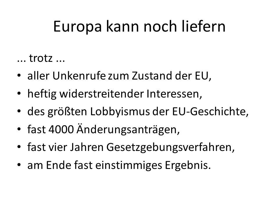 Europa kann noch liefern... trotz... aller Unkenrufe zum Zustand der EU, heftig widerstreitender Interessen, des größten Lobbyismus der EU-Geschichte,