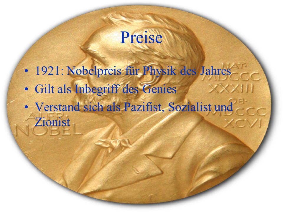 Preise 1921: Nobelpreis für Physik des Jahres Gilt als Inbegriff des Genies Verstand sich als Pazifist, Sozialist und Zionist