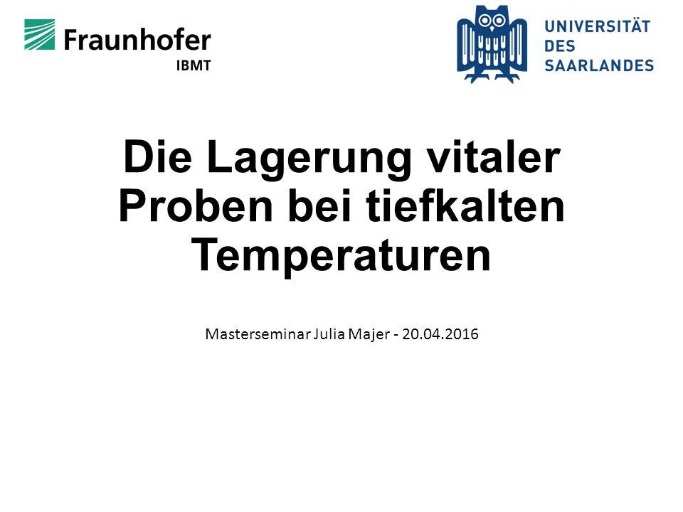 Die Lagerung vitaler Proben bei tiefkalten Temperaturen Masterseminar Julia Majer - 20.04.2016