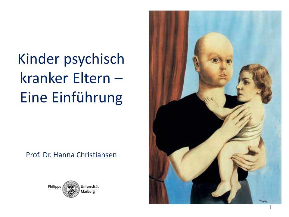 Kinder psychisch kranker Eltern – Eine Einführung Prof. Dr. Hanna Christiansen 1
