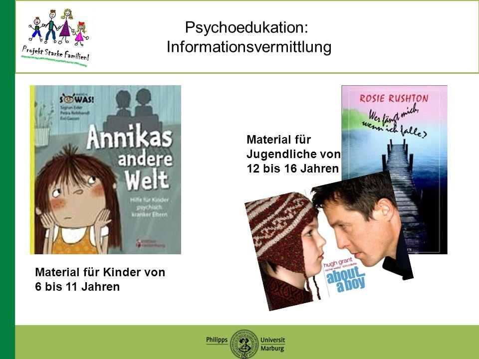 Psychoedukation: Informationsvermittlung Material für Kinder von 6 bis 11 Jahren Material für Jugendliche von 12 bis 16 Jahren