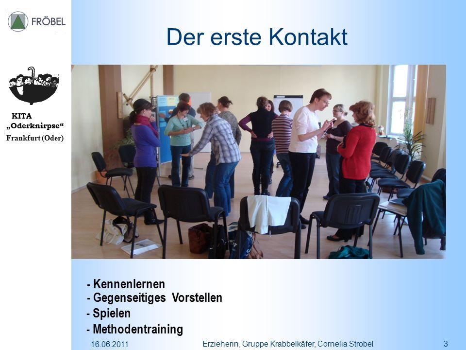 """KITA """"Oderknirpse"""" Frankfurt (Oder) 16.06.2011 Erzieherin, Gruppe Krabbelkäfer, Cornelia Strobel3 Der erste Kontakt - Kennenlernen - Gegenseitiges Vor"""