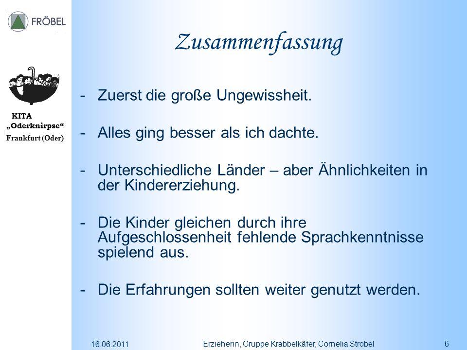 """KITA """"Oderknirpse"""" Frankfurt (Oder) 16.06.2011 Erzieherin, Gruppe Krabbelkäfer, Cornelia Strobel6 Zusammenfassung -Zuerst die große Ungewissheit. -All"""