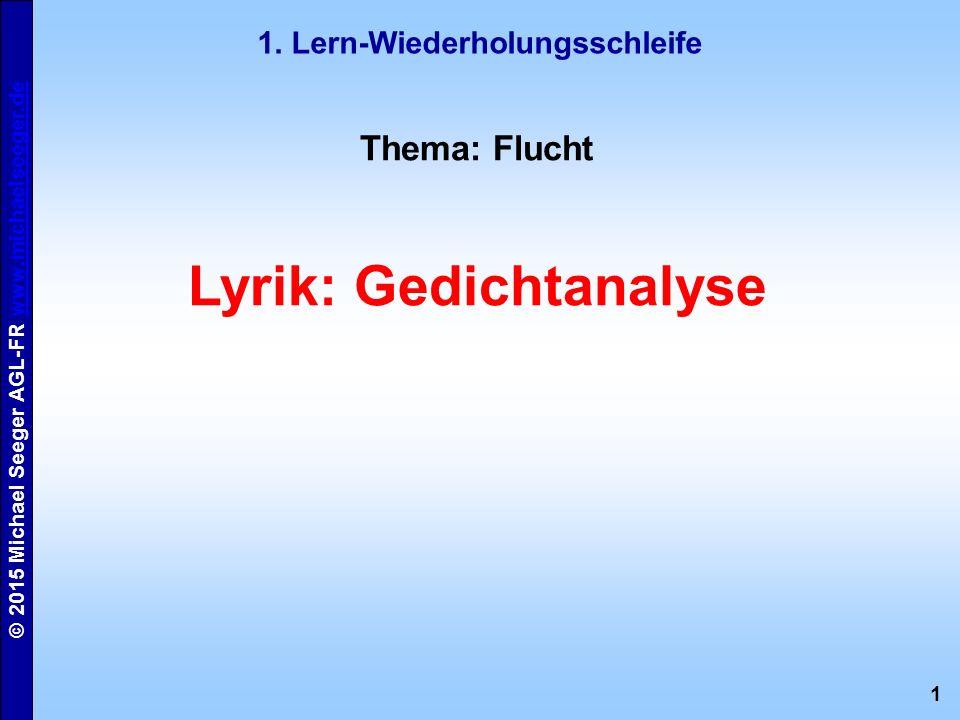 1 © 2015 Michael Seeger AGL-FR www.michaelseeger.dewww.michaelseeger.de 1. Lern-Wiederholungsschleife Thema: Flucht Lyrik: Gedichtanalyse