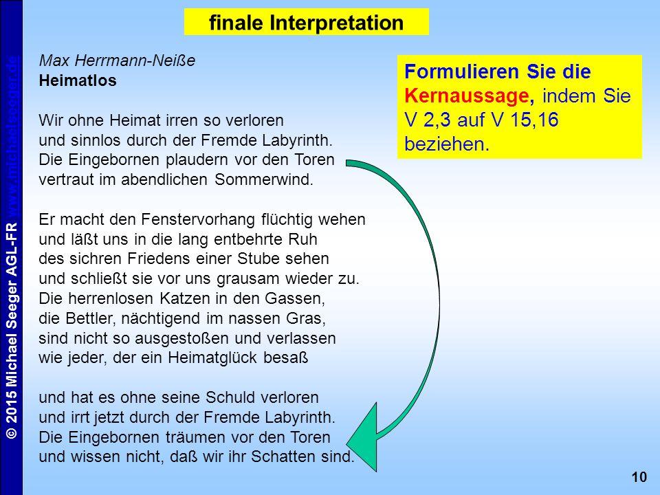 10 © 2015 Michael Seeger AGL-FR www.michaelseeger.dewww.michaelseeger.de finale Interpretation Max Herrmann-Neiße Heimatlos Wir ohne Heimat irren so verloren und sinnlos durch der Fremde Labyrinth.